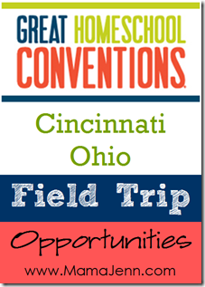 Great Homeschool Conventions: Field Trip Opportunities in Cincinnati, OH